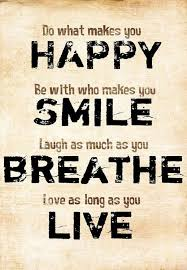 do what makes you happy be who makes you smile laugh as much