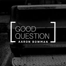 Aaron Bowman - Good Question (2020, File) | Discogs