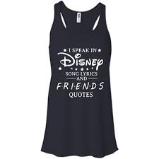 i speak in disney song lyrics and friends quotes t shirts tank