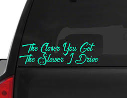 Slower I Drive Funny Car Decal Parents Funny Car Sticker For Mom And Dad Bumper Sticker Decal For Parents Car Decal For Women And Men Funny Car Decals Car Stickers Funny