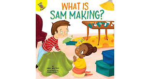 What is Sam Making? by Abby Walters