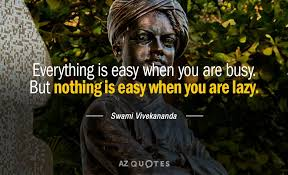 Swami Vivekananda quote: Everything is easy when you are busy. But ...