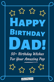 happy birthday dad b day wishes for your amazing pop
