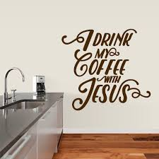 Sweetumswalldecals I Drink My Coffee With Jesus Wall Decal Wayfair