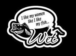 Fishing Sticker I Like My Women Like My Fish Wet Fishing Boat Decal Ebay