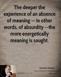 the deeper the experience of an absence of meaning in other words