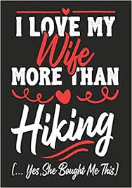 i love my wife more than hiking yes she bought me this
