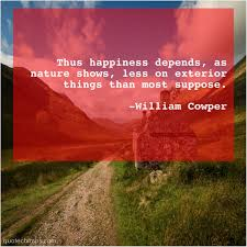 william cowper thus happiness depends as nature quote chimps
