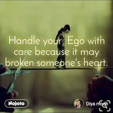 handle your ego care because it broken s english quotes