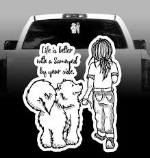 Life Is Better With A Samoyed By Your Side Vinyl Decal Car Vehicl Rockin Da Dogs