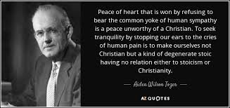 aiden wilson tozer quote peace of heart that is won by refusing