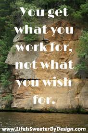 you get what you work for quote life is sweet by design make