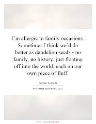 i m allergic to family occasions sometimes i think we d do
