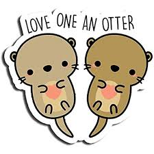 Amazon Com Love One An Otter Sticker Kawaii Stickers Waterbottle Sticker Tumblr Stickers Laptop Stickers Vinyl Stickers Kitchen Dining