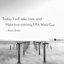 make time watching fifa w quotes writings by keren shohe
