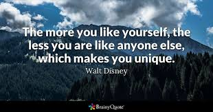 walt disney the more you like yourself the less you are