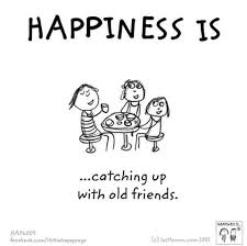 happiness is catching up old friends friends quotes old