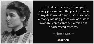 beatrice webb quote if i had been a man self respect