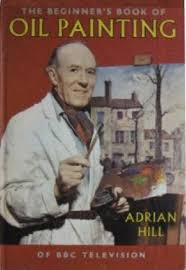 The Beginner's Book of Oil Painting: Adrian Hill: Amazon.com: Books