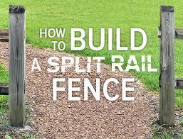 How To Build A Diy Split Rail Fence