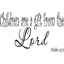Psalm 127 3 V2 Vinyl Wall Decal Our Inspirational Christian Scripture Wall Arts Are Made In The Usa By A Small Family Business Walmart Com