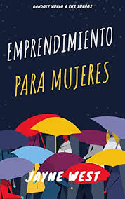 Emprendimiento para Mujeres: Dandole Vuelo a tus Sueños (Spanish Edition) -  Kindle edition by West, Jayne. Religion & Spirituality Kindle eBooks @  Amazon.com.