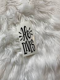 He Lives Vinyl Decal This Life Made Easy