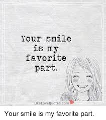 your smile my favorite part like love quotescom your smile is my