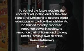 to control the future requires rousas john rushdoony quotes pub