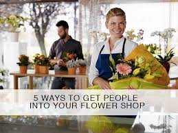 ways to get people into your flower shop florist
