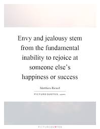 envy and jealousy stem from the fundamental inability to rejoice