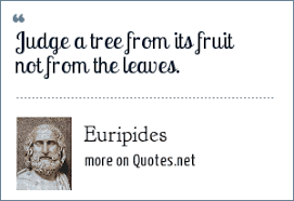 euripides judge a tree from its fruit not from the leaves