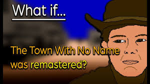 The Town With No Name was remastered ...