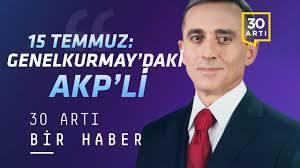 Darbeden saatler önce Genelkurmay Başkanlığı'na giden AKP ...