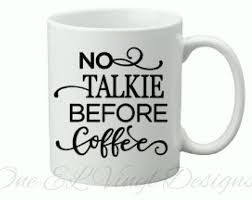 No Talkie Before Coffee Vinyl Decal Coffee Mug Decal For Diy Project Mug Not Included Mugs Vinyl Vinyl Designs