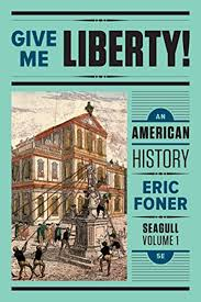 Give Me Liberty An American History Seagull Fifth Edition Vol 1 By Eric Foner W W Norton Company Eric Foner My Liberty American History