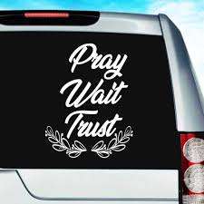 Pray Wait Trust Religious Faith God Vinyl Car Window Decal Sticker