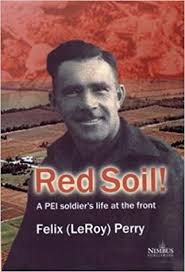 Red soil: A PEI soldier's life at the front: Perry, Felix: 9781551093543:  Amazon.com: Books