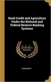 Bank Credit and Agriculture Under the National and Federal Reserve ...