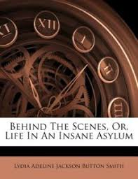 Behind the Scenes, Or, Life in an Insane Asylum by Lydia Adeline ...