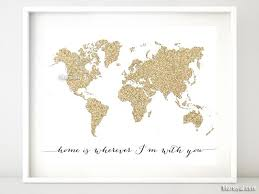 gold glitter world map featuring the quote home is wherever i m