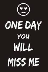 quote poster funny quote one day you will miss me high resolution
