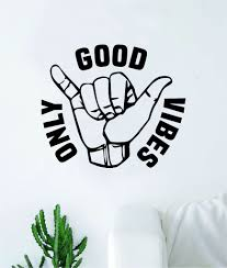 Shaka Good Vibes Only V2 Hang Loose Hand Quote Wall Decal Sticker Room Boop Decals