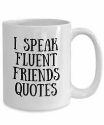i speak fluent friends quotes mug funny coffee tea cup for friends