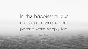 """robert breault quote """"in the happiest of our childhood memories"""