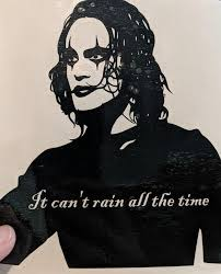 90 S Movie The Crow Eric Draven Sil It Can T Rain All The Time Vi Ftw Custom Vinyl