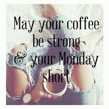 your coffee be strong and your monday short picture quotes
