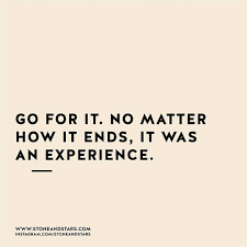go for it no matter how it ends it was an experience