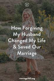 how forgiving my husband changed my life saved our marriage