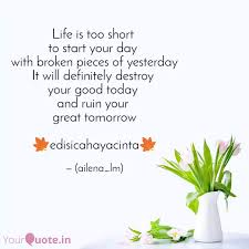 life is too short to sta quotes writings by edisi cahaya